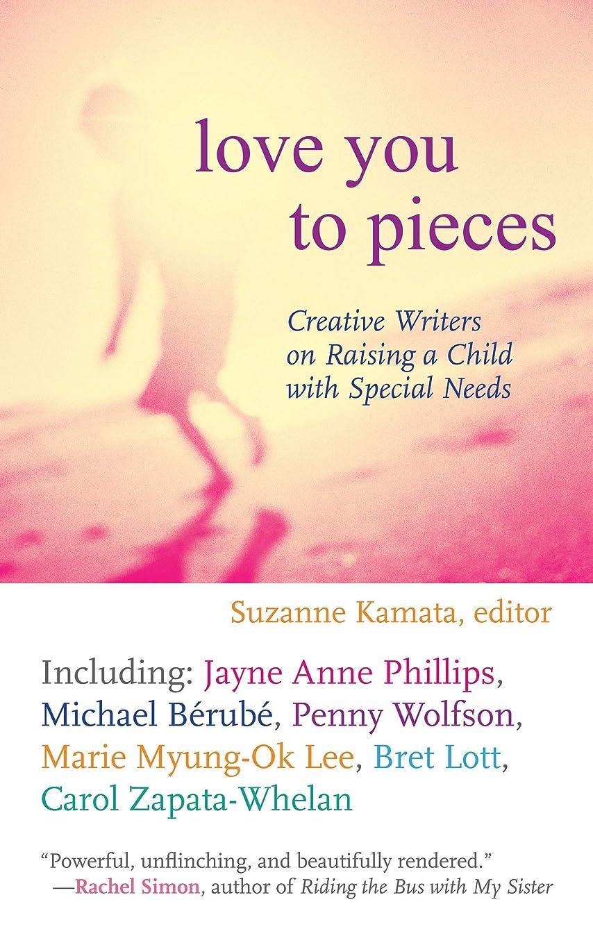 せせらぎ印象緊張するLove You to Pieces: Creative Writers on Raising a Child with Special Needs (English Edition)
