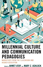 Millennial Culture and Communication Pedagogies: Narratives from the Classroom and Higher Education