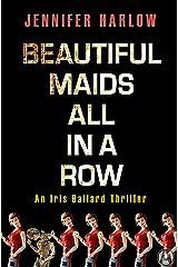 Beautiful Maids All in a Row: An Iris Ballard Thriller Kindle Edition
