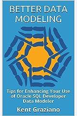 Better Data Modeling: Tips for Enhancing Your Use of Oracle SQL Developer Data Modeler Kindle Edition