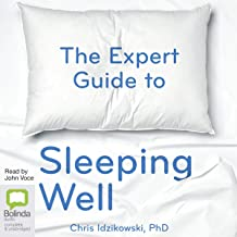 The Expert Guide to Sleeping Well: Everything You Need to Know to Get a Good Night's Sleep