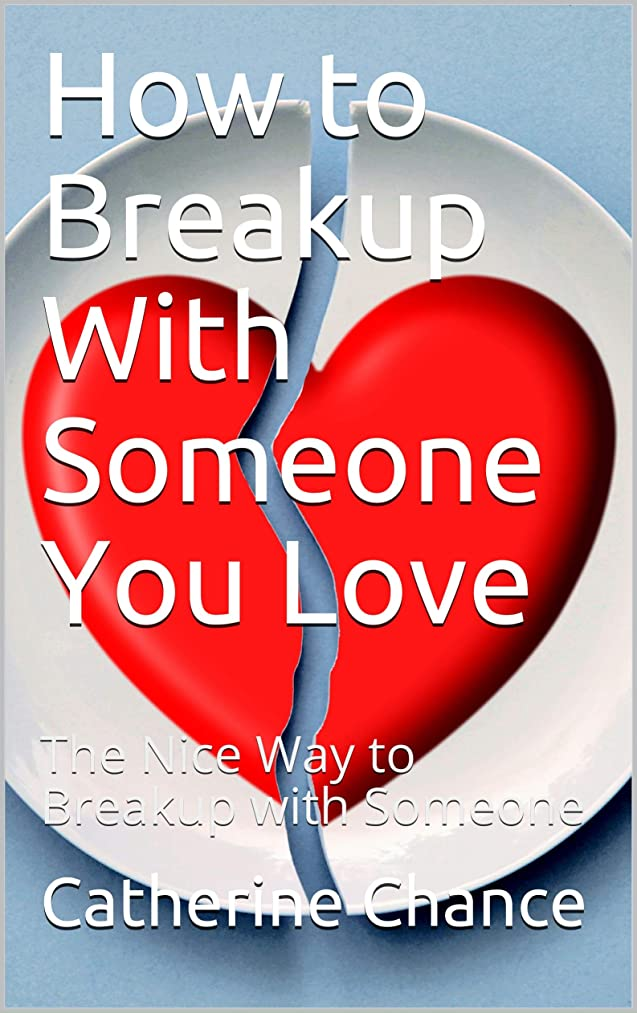 ジョージスティーブンソン息苦しい低下How to Breakup With Someone You Love: The Nice Way to Breakup with Someone (English Edition)