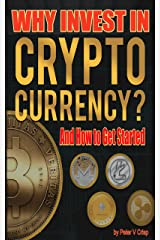 Why Invest In Cryptocurrency: And How To Get Started Kindle Edition