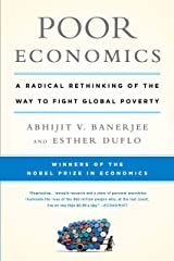 Poor Economics: A Radical Rethinking of the Way to Fight Global Poverty Kindle Edition