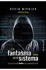 Un fantasma en el sistema: Las aventuras del hacker más buscado del mundo (Ensayo) (Spanish Edition) Kindle Edition