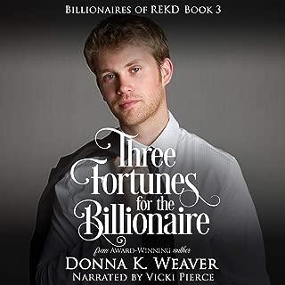 Three Fortunes for the Billionaire: Billionaires of REKD, Book 3