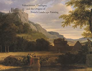 Valenciennes, Daubigny, and the Origins of French Landscape Painting