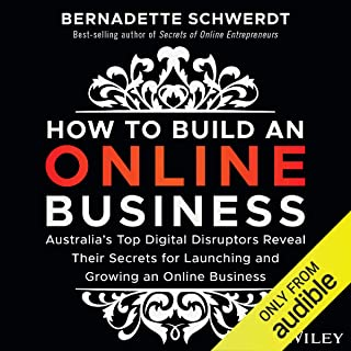 How to Build an Online Business: Australia's Top Digital Disruptors Reveal Their Secrets for Launching and Growing an Onli...