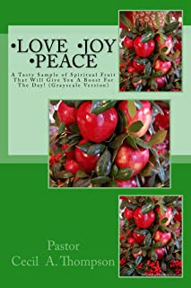 Love Joy Peace By Pastor Cecil A. Thompson: A Tasty Sample of Spiritual Fruit That Will Give You A Boost For The Day! (Grayscale Version)
