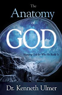 The Anatomy of God: Knowing God For Who He Really Is