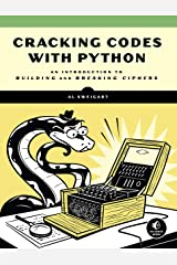 Cracking Codes with Python: An Introduction to Building and Breaking Ciphers Kindle Edition