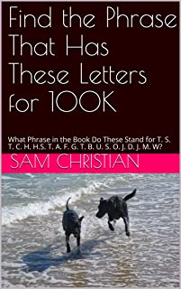 Find the Phrase That Has These Letters for 100K: What Phrase in the Book Do These Stand for T. S. T. C. H. H.S.  T. A. F. ...