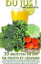 DU JUS: 55 recettes de jus de fruits et légumes pour commencer à faire de jus pour perdre du poids, faire des jus pour êtr...