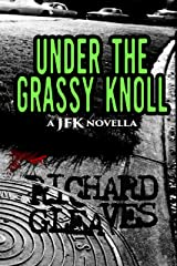 Under the Grassy Knoll: a JFK novella Kindle Edition