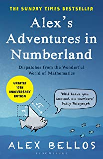 Alex's Adventures in Numberland: Dispatches from the Wonderful World of Mathematics (English Edition)