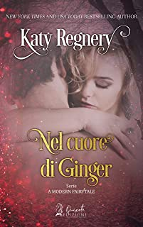 Nel cuore di Ginger (A Modern Fairytale Vol. 3) (Italian Edition)