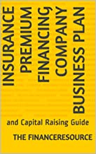 Insurance Premium Financing Company Business Plan: and Capital Raising Guide