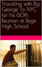 Traveling with Big George To NYC for his 60th Reunion at Regis High School