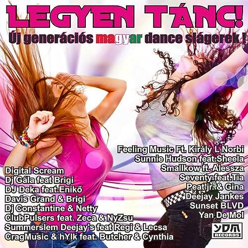 Legyen Tánc! (Új Generációs Magyar Dance Slágerek!) by Various ... 57dea07688