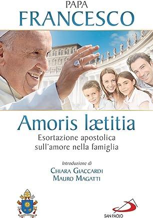 Amoris laetitia. Esortazione apostolica sullamore nella famiglia. Introduzione di Chiara Giaccardi e Mauro Magatti