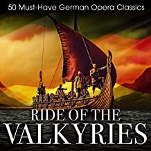 Ride of the Valkyries: 50 Must-Have German Opera Classics