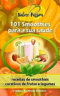 101 Smoothies para a sua saúde: receitas de smoothies curativos de frutas e legumes (Nature Passion Livro 2) (Portuguese Edition)