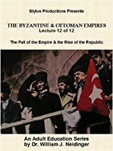 The Byzantine & Ottoman Empires: Lecture 12 of 12. The Fall of the Empire & the Rise of the Republic.