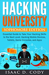 Hacking University: Sophomore Edition. Essential Guide to Take Your Hacking Skills to the Next Level. Hacking Mobile Devices, Tablets, Game Consoles, and ... (Hacking Freedom and Data Driven Book 2)