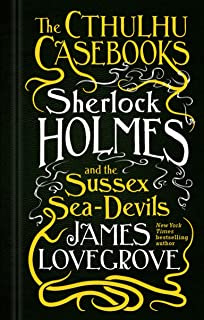 The Cthulhu Casebooks: Sherlock Holmes and the Sussex Sea-Devils (English Edition)