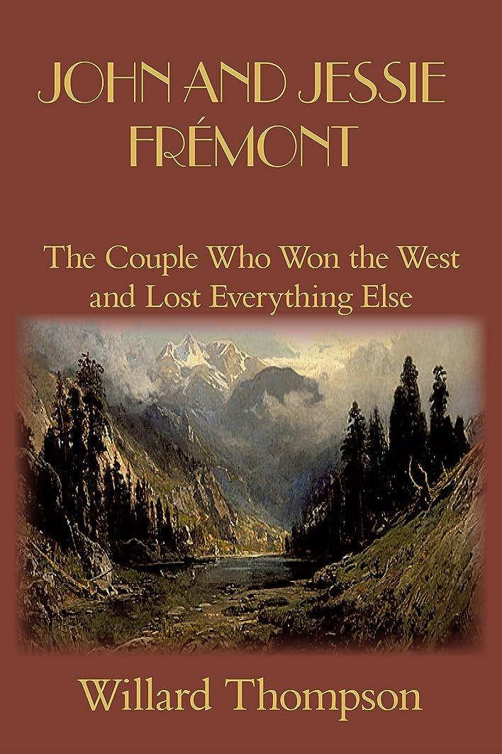 対抗ペルーオートJohn and Jessie Frémont: The Couple Who Won the West and Lost Everything Else (Chronicles of Western Pioneers) (English Edition)