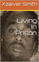 Living In Prison: With a ten point discussion at the end covering the issues of the Prison Industrial Complex and Recidivism