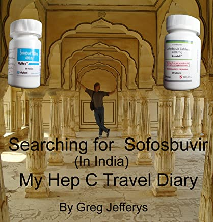 Searching for Sovaldi: Buying Generic Sofosbuvir in India: A Hepatitis C  Survivor's Journal