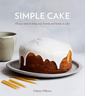 Simple Cake: All You Need to Keep Your Friends and Family in Cake