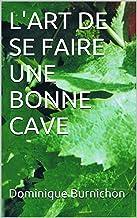 L'ART DE SE FAIRE UNE BONNE CAVE (French Edition)