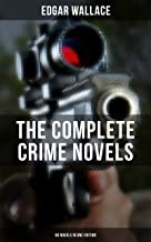 The Complete Crime Novels of Edgar Wallace (90 Novels in One Edition): The Secret House, The Daffodil Mystery, The Angel o...