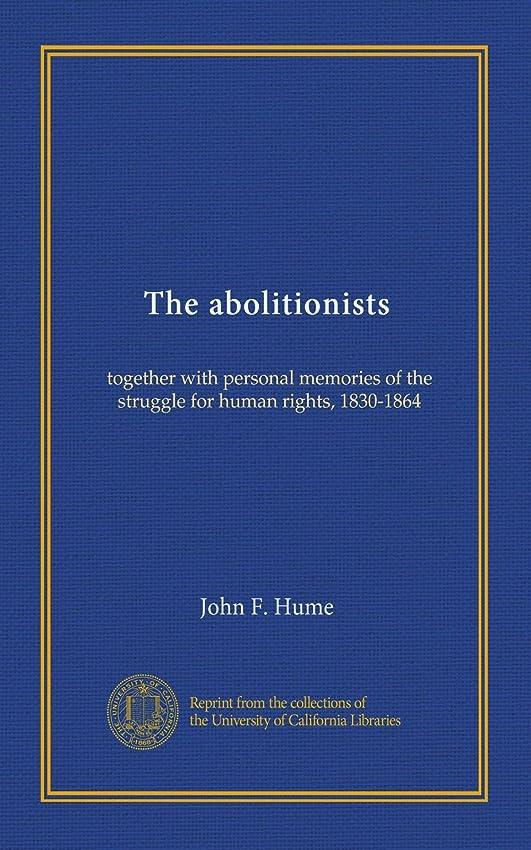 かご持参着陸The abolitionists: together with personal memories of the struggle for human rights, 1830-1864