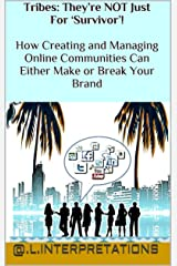Tribes: They're NOT Just For 'Survivor'! How Creating and Managing Online Communities Can Either Make or Break Your Brand Kindle Edition