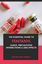 The Essential Guide to Fentanyl: Usage, Precautions, Interactions and Side Effects. (English Edition)