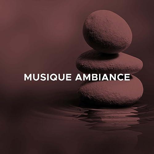 Musique Ambiance afin de vous accompagner dans ce moment