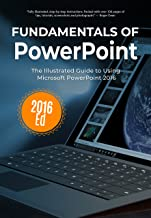 Fundamentals of PowerPoint 2016: The Illustrated Guide to Using Microsoft PowerPoint (Computer Fundamentals Book 12)
