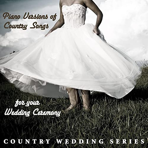 Piano Versions of Country Songs for Your Wedding Ceremony by Country