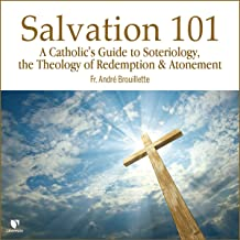 Salvation 101: A Catholic's Guide to Soteriology, the Theology of Redemption & Atonement
