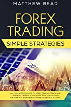 Forex Trading Simple Strategies: All You Need to Know to Start Trading Forex and Learn Successful Strategies With a Quick Daily Routine for Beginners to Make Money for a Living (English Edition)