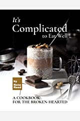 It's Complicated to Eat Well: A Cookbook for the Broken-hearted Kindle Edition