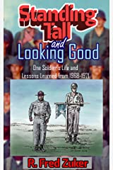 Standing Tall and Looking Good: One Soldier's Life and Lessons Learned from 1968-1971 (The Zuker Memoirs) Kindle Edition