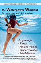 The Waterpower Workout: The stress-free way for swimmers and non-swimmers alike to control weight, build strength and power, develop cardiovascular endurance, ... flexibility, agility, and coordination
