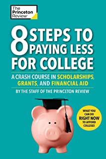 8 Steps to Paying Less for College: A Crash Course in Scholarships, Grants, and Financial Aid (College Admissions Guides)