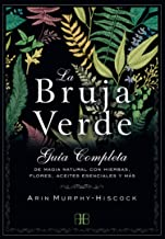 La bruja verde: Guía completa de magia natural con hierbas, flores, aceites esenciales y más (Spanish Edition)