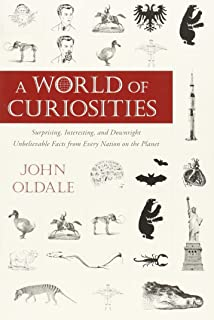 A World of Curiosities: Surprising, Interesting, and Downright Unbelievable Facts from Every Nation on the Planet (Who or Why or Which or What?)