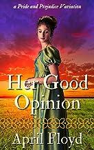 Her Good Opinion: A Pride & Prejudice Variation (English Edition)
